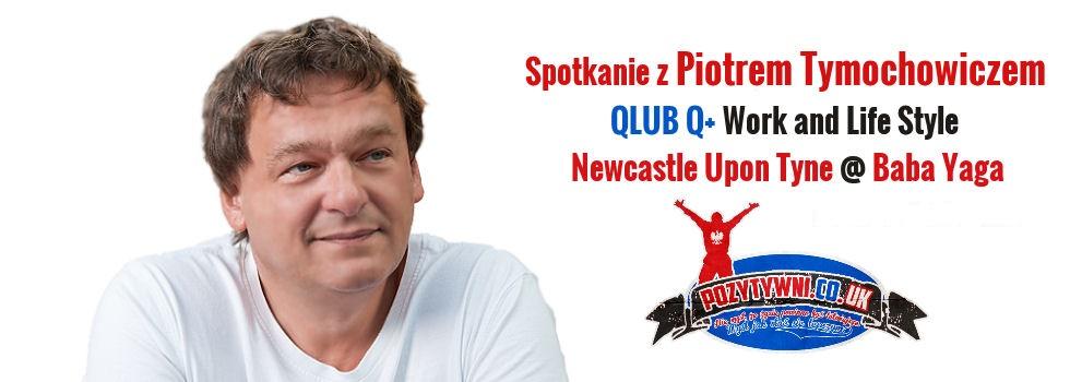 Piotr Tymochowicz i Q Qlub! Spotkanie w Newcastle upon Tyne – już 10.10.15 i 11.10.15